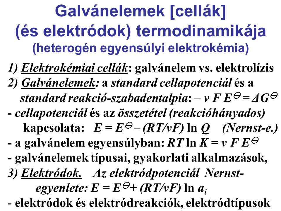 Galvánelemek [cellák] (és elektródok) termodinamikája (heterogén egyensúlyi elektrokémia)